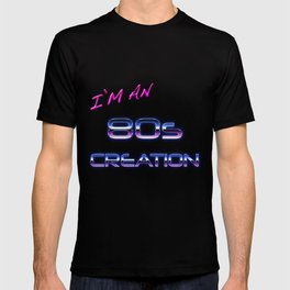 I'm an 80s creation  T-shirt