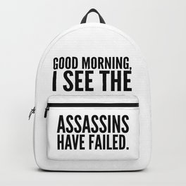Good morning, I see the assassins have failed. Backpack