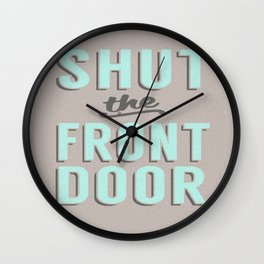 Shut the Front Door - Vintage Style Poster - Southern Saying  Wall Clock