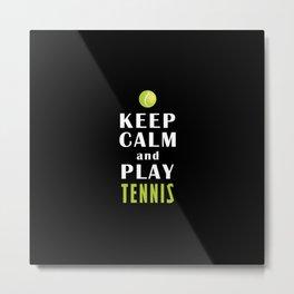 Keep Calm And Play Tennis Metal Print