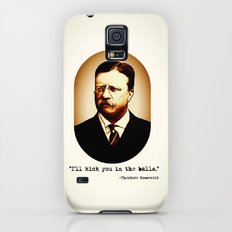 Theodore Roosevelt  |  I'll Kick You In The Balls  |  Famous Quotes Slim Case Galaxy S5