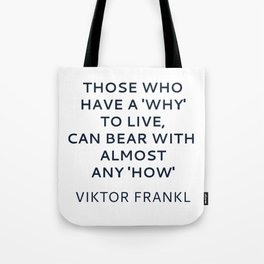 Viktor Frankl Stoic Quote -Those who have a 'why' to live, can bear with almost any 'how' Tote Bag