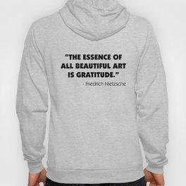 The Essence of All Beautiful Art is Gratitude - Friedrich Nietzsche Hoody