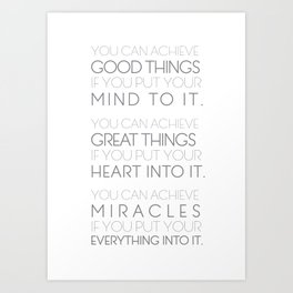 You Can Achieve Good Things, Great Things, Miracles Art Print