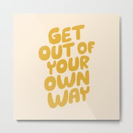 GET OUT OF YOUR OWN WAY motivational typography inspirational quote in vintage yellow Metal Print
