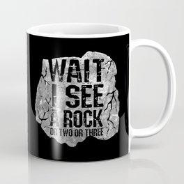 Wait I See A Rock Coffee Mug