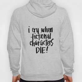 I Cry When Fictional Characters Die Hoody
