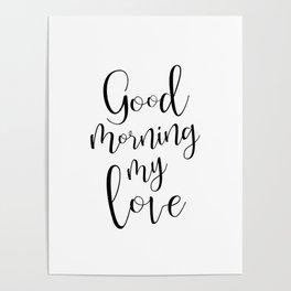 Good Morning My Love - black on white #love #decor #valentines Poster