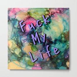 F*ck My Life Metal Print