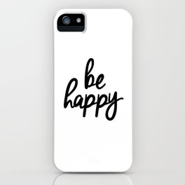 Be Happy black and white monochrome typography poster design bedroom wall art home decor iPhone Case