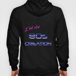 I'm an 80s creation  Hoody