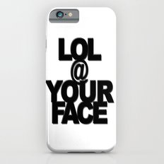 LOL @ YOUR FACE iPhone 6s Slim Case
