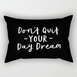 Don't Quit Your Daydream black and white modern typographic quote poster canvas wall art home decor Rectangular Pillow