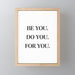 Be You, Do You, For You Framed Mini Art Print
