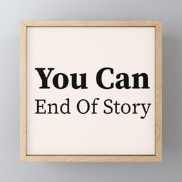 You Can End Of Story Framed Mini Art Print