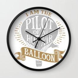 I Am The Pilot of a Hot Air Balloon Wall Clock