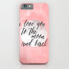 i love you to the moon and back iPhone 6 Slim Case