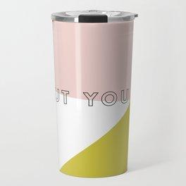 You Might Not Think So Travel Mug
