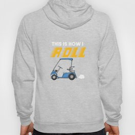 This Is How I Roll Motorized Vehicle Trolley Golfcart Automotive Mobile Gift Hoody