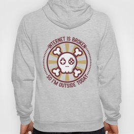 Internet Is Broken So I'm Outside Today - Funny Gaming Quote Gift Hoody