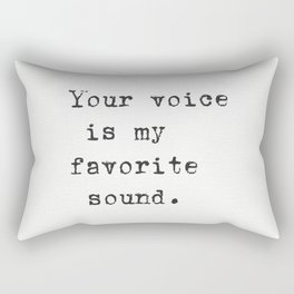 Your voice is my favorite sound. Rectangular Pillow