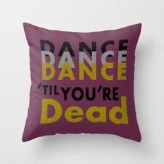 Dance Until You're Dead or Deceased Throw Pillow