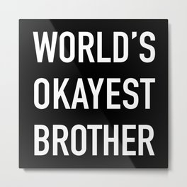 World's Okayest Brother White Typography Metal Print