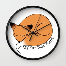 My Fur Not Yours Wall Clock