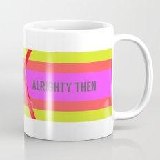 OK Alrighty Then Mug