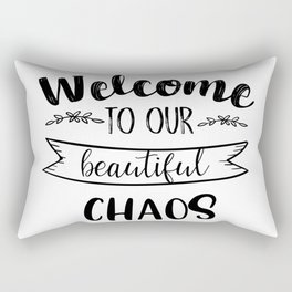 Welcome to our beautiful chaos Rectangular Pillow