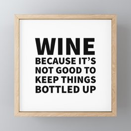 Wine Because It's Not Good To Keep Things Bottled Up Framed Mini Art Print