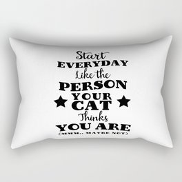 Start everyday like the person your cat thinks you are (mmm..maybe not) Rectangular Pillow