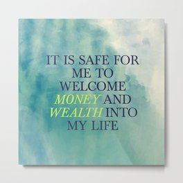 It Is Safe For Me To Welcome Money And Wealth Into My Life Metal Print