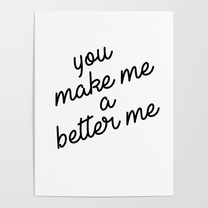 you make me a better me poster by typutopia