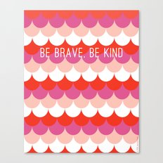 Be Brave, Be Kind Canvas Print