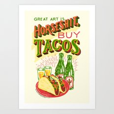 Great Art is Horseshit, Buy Tacos Art Print