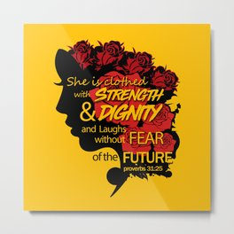 She is clothed with strength and dignity and laughs without fear of the future-Proverbs 31:25 Metal Print