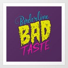 Borderline Bad Taste Art Print