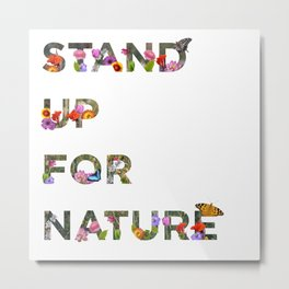 Stand Up For Nature Metal Print