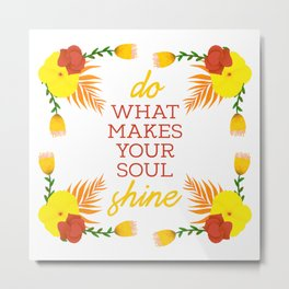 Do what makes your soul shine Metal Print