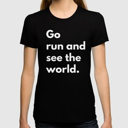 Go run and see the world T-shirt
