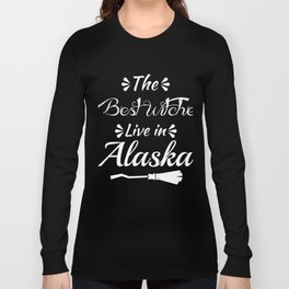 The best witches live in Alaska Long Sleeve T-shirt