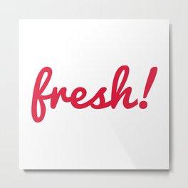 Fresh! Retro Quote Metal Print