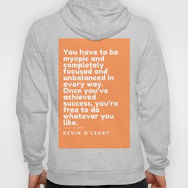 You have to be myopic and completely focused and unbalanced in every way. | Kevin O'Leary Hoody