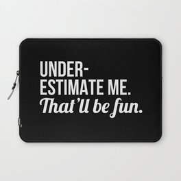 Underestimate Me That'll Be Fun (Black) Laptop Sleeve