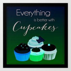 Everything is better with Cupcakes Art Print