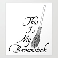 This is my broomstick Art Print