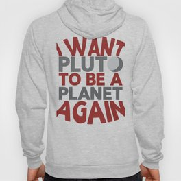 Pluto Planet i Want Pluto to Be a Planet Again Hoody