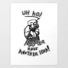 master have a idea... damn! Art Print
