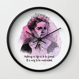 Marie Curie - Science Portrait - Nothing in Life is to be Feared. Wall Clock